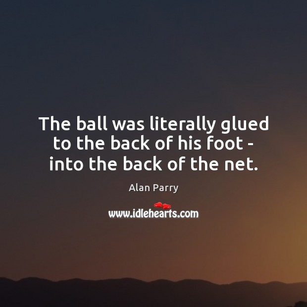 Image, The ball was literally glued to the back of his foot – into the back of the net.
