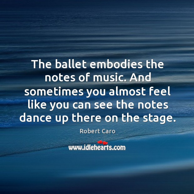 The ballet embodies the notes of music. And sometimes you almost feel like you can Image