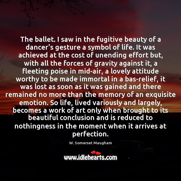 The ballet. I saw in the fugitive beauty of a dancer's gesture Emotion Quotes Image