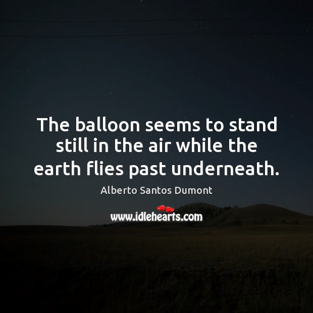 The balloon seems to stand still in the air while the earth flies past underneath. Image