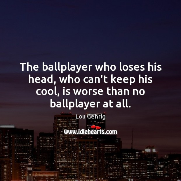 Image, The ballplayer who loses his head, who can't keep his cool, is