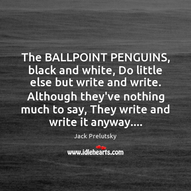 Image, The BALLPOINT PENGUINS, black and white, Do little else but write and