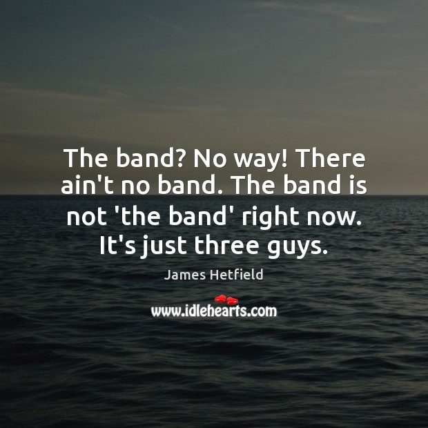 The band? No way! There ain't no band. The band is not Image