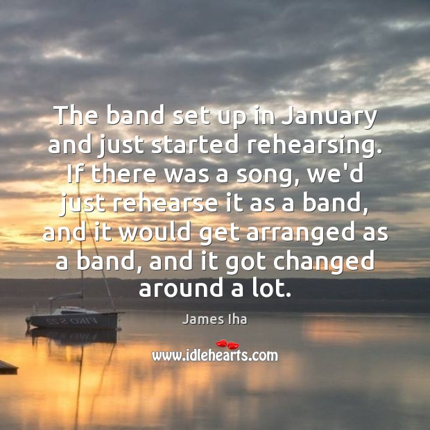 The band set up in January and just started rehearsing. If there James Iha Picture Quote