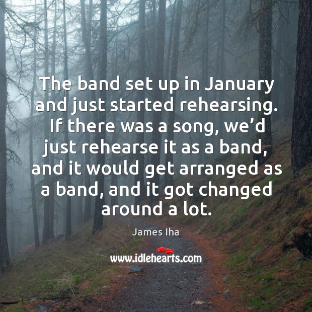 The band set up in january and just started rehearsing. James Iha Picture Quote