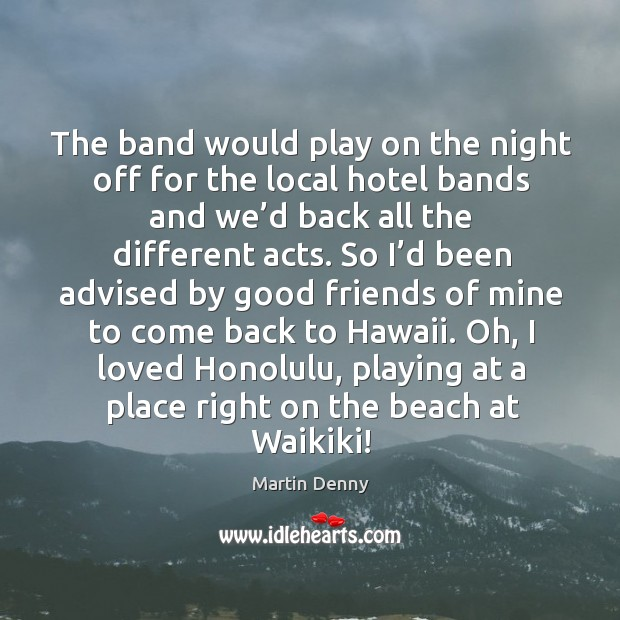 The band would play on the night off for the local hotel bands and we'd back all the different acts. Image