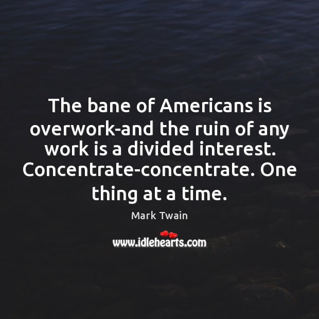 The bane of Americans is overwork-and the ruin of any work is Mark Twain Picture Quote