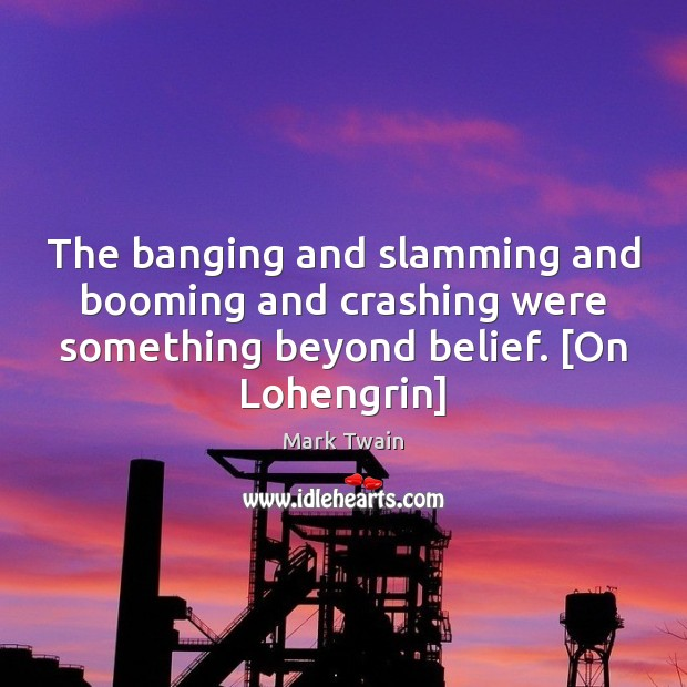 Image, The banging and slamming and booming and crashing were something beyond belief. [