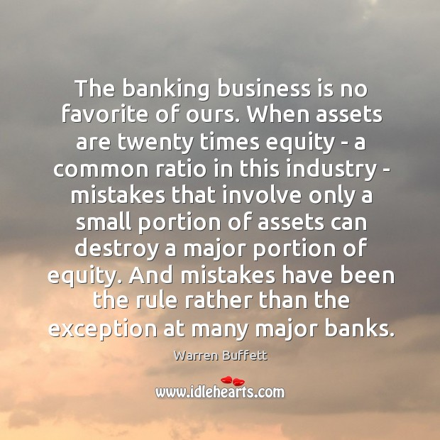 Image, The banking business is no favorite of ours. When assets are twenty