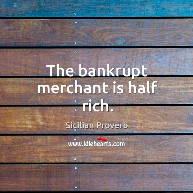 Image, The bankrupt merchant is half rich.