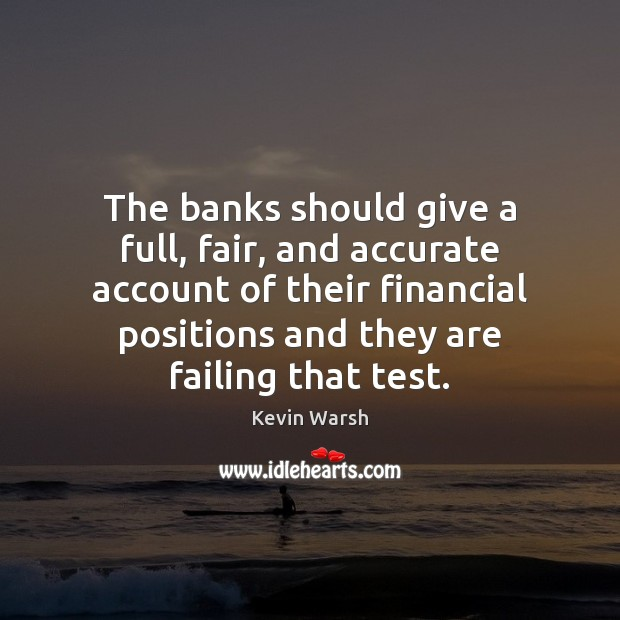 The banks should give a full, fair, and accurate account of their Image