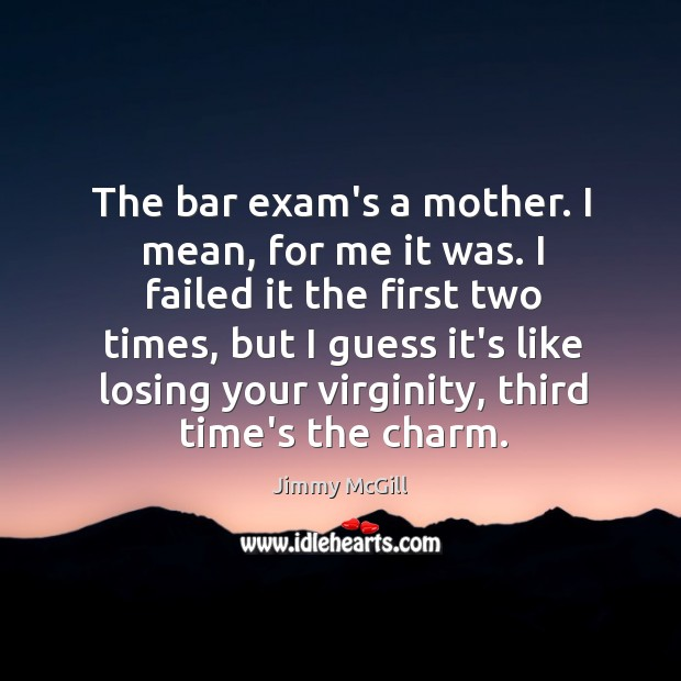 Image, The bar exam's a mother. I mean, for me it was. I
