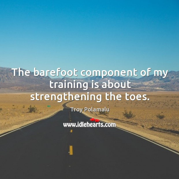 The barefoot component of my training is about strengthening the toes. Image