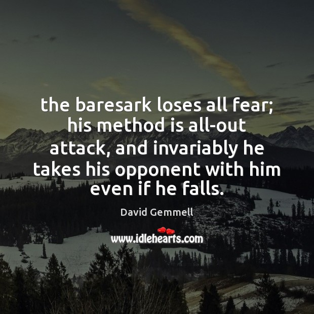 The baresark loses all fear; his method is all-out attack, and invariably David Gemmell Picture Quote