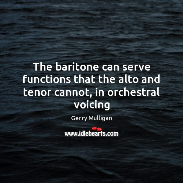 Image, The baritone can serve functions that the alto and tenor cannot, in orchestral voicing