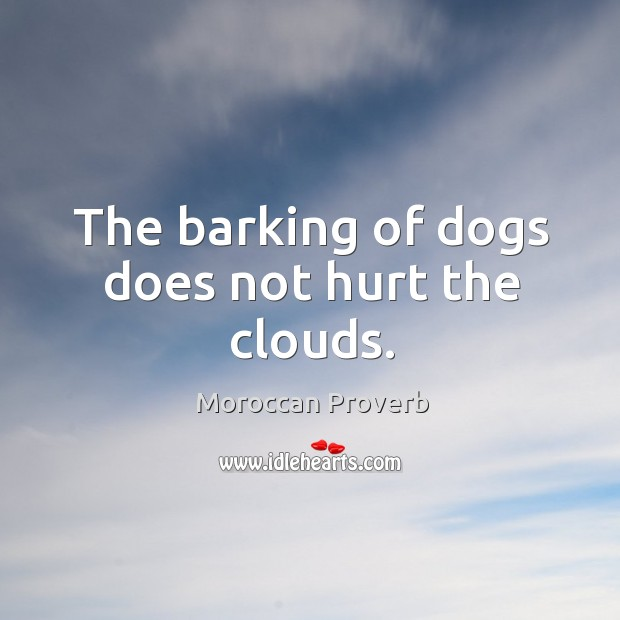 The barking of dogs does not hurt the clouds. Moroccan Proverbs Image