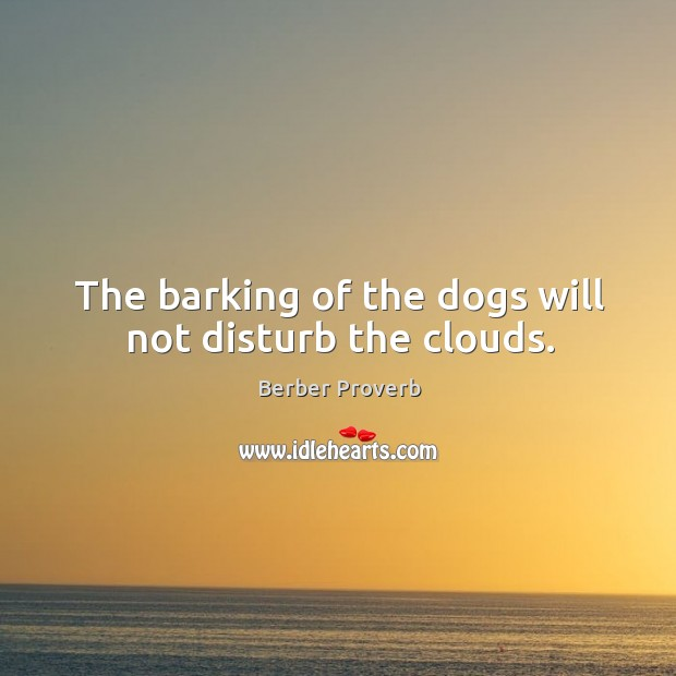 The barking of the dogs will not disturb the clouds. Berber Proverbs Image