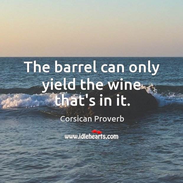 Image, The barrel can only yield the wine that's in it.