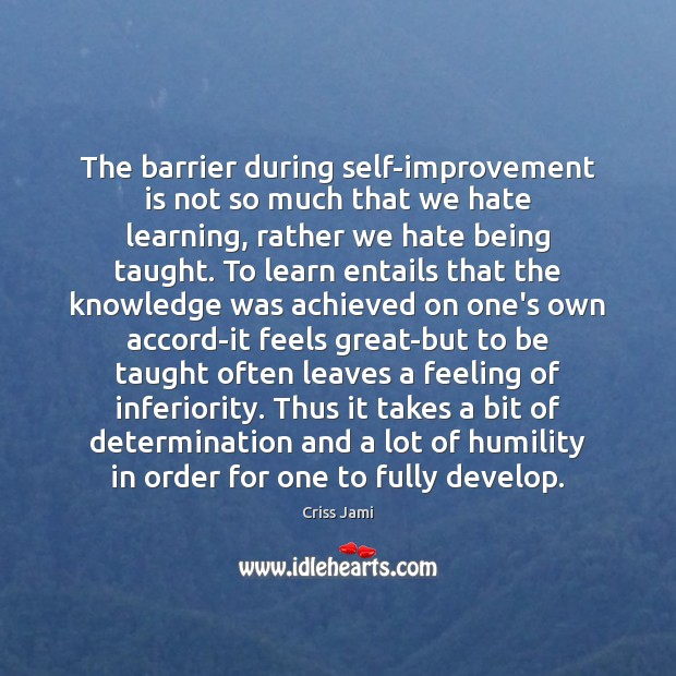 The barrier during self-improvement is not so much that we hate learning, Criss Jami Picture Quote