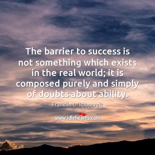 The barrier to success is not something which exists in the real Image
