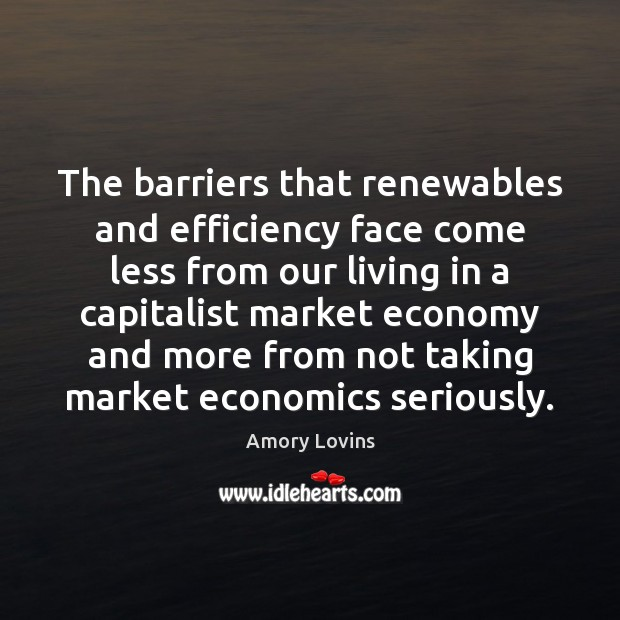 Image, The barriers that renewables and efficiency face come less from our living