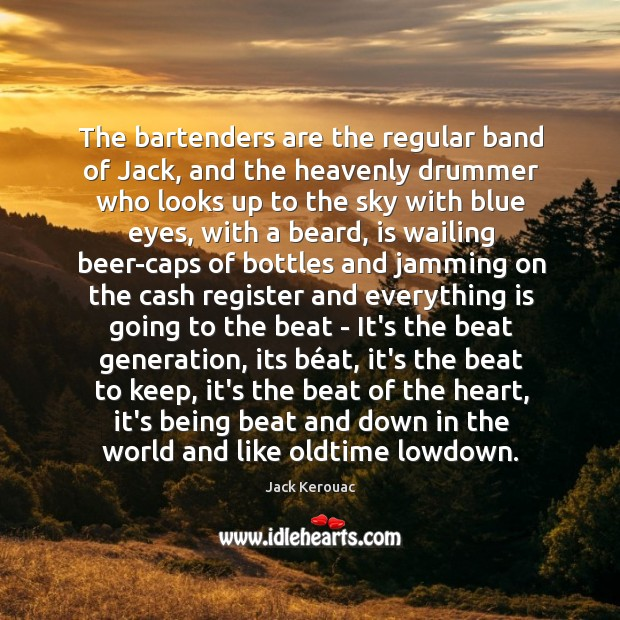 The bartenders are the regular band of Jack, and the heavenly drummer Image