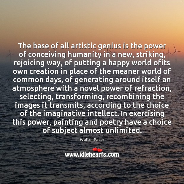 Image, The base of all artistic genius is the power of conceiving humanity
