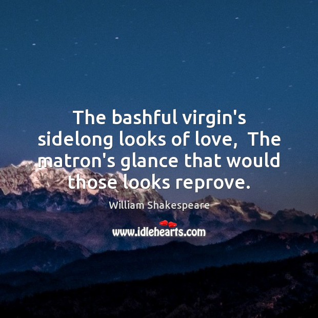 Image, The bashful virgin's sidelong looks of love,  The matron's glance that would