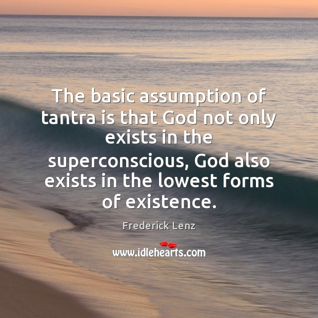 The basic assumption of tantra is that God not only exists in Tantra Quotes Image