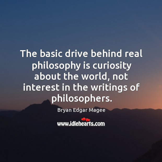 Image, The basic drive behind real philosophy is curiosity about the world, not interest in the writings of philosophers.