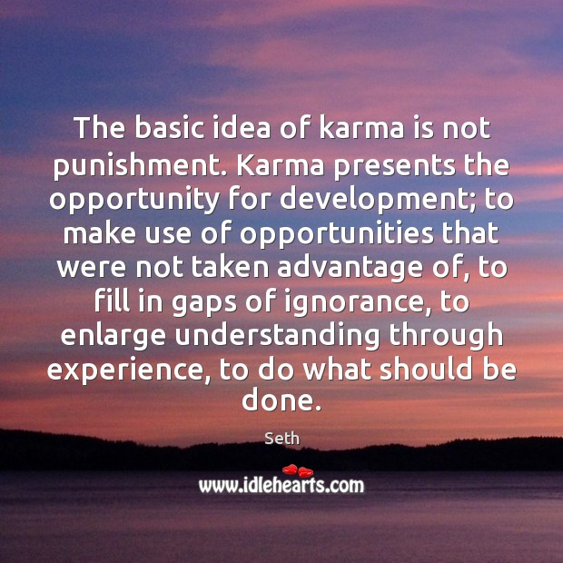 The basic idea of karma is not punishment. Karma presents the opportunity Seth Picture Quote