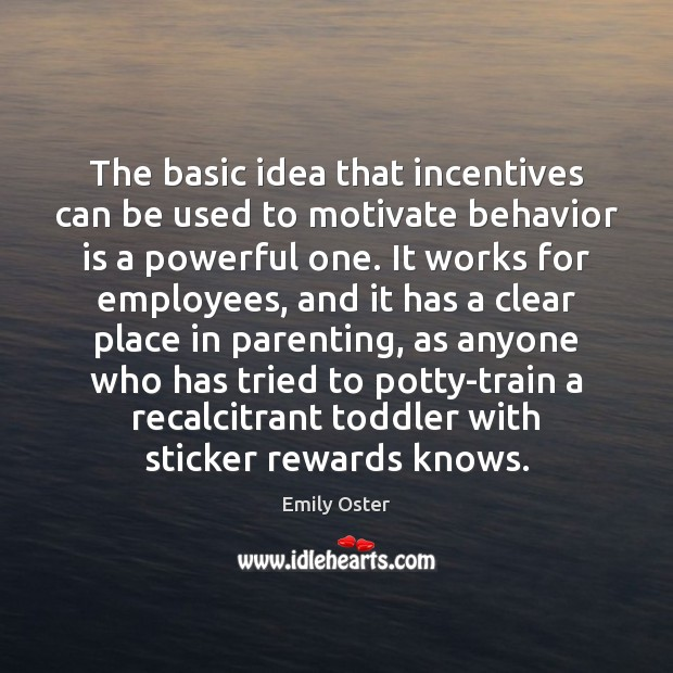 Image, The basic idea that incentives can be used to motivate behavior is