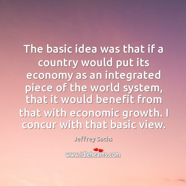 The basic idea was that if a country would put its economy as an integrated piece of the world system Image
