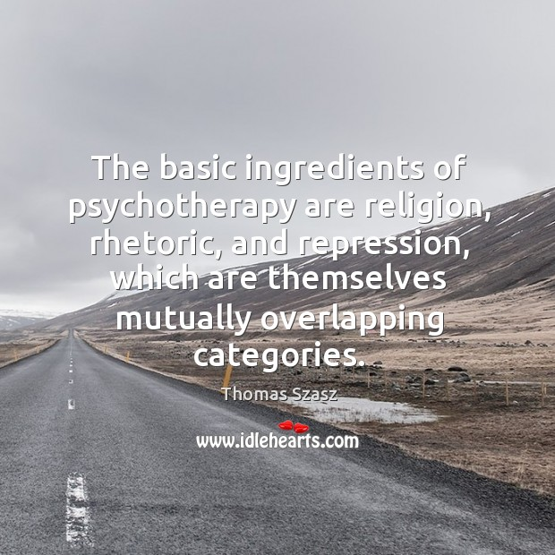 Image, The basic ingredients of psychotherapy are religion, rhetoric, and repression, which are