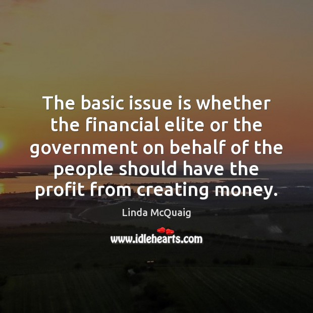 The basic issue is whether the financial elite or the government on Image
