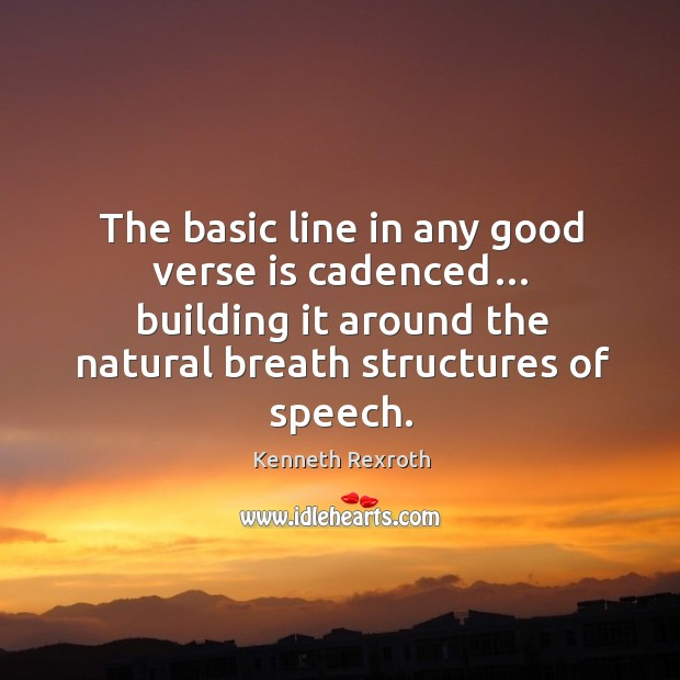 Image, The basic line in any good verse is cadenced… building it around the natural breath structures of speech.