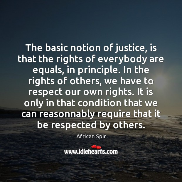 The basic notion of justice, is that the rights of everybody are African Spir Picture Quote