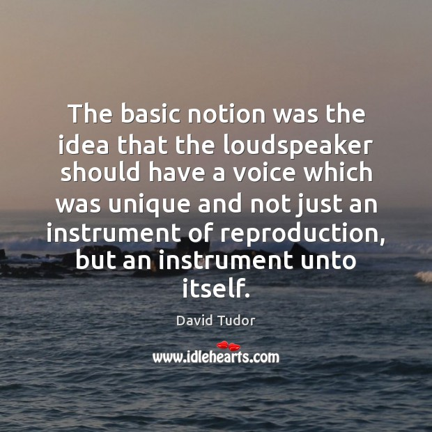 The basic notion was the idea that the loudspeaker should have a Image