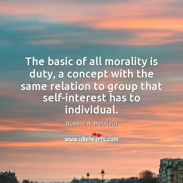 The basic of all morality is duty, a concept with the same Image