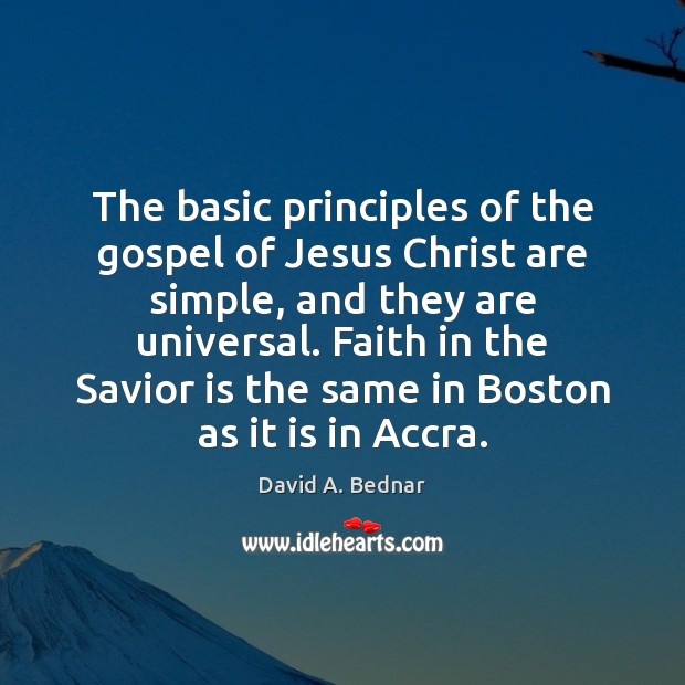 The basic principles of the gospel of Jesus Christ are simple, and David A. Bednar Picture Quote