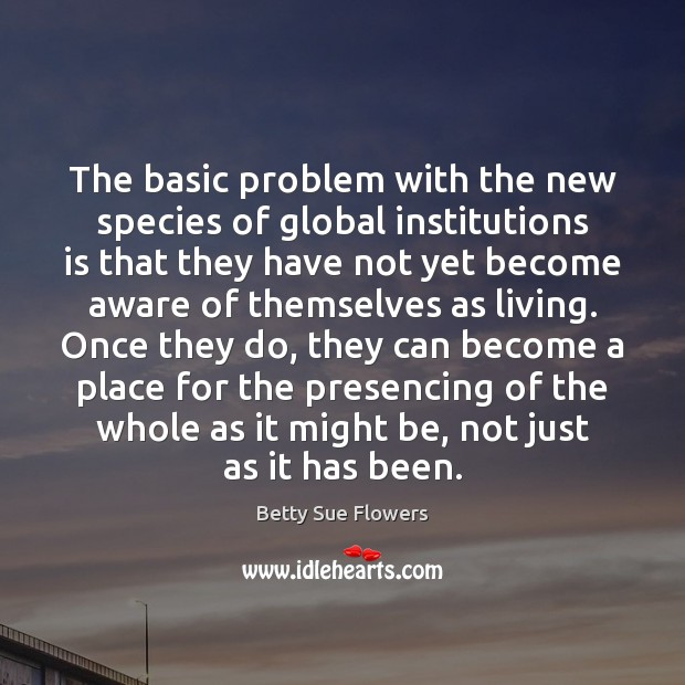 The basic problem with the new species of global institutions is that Image