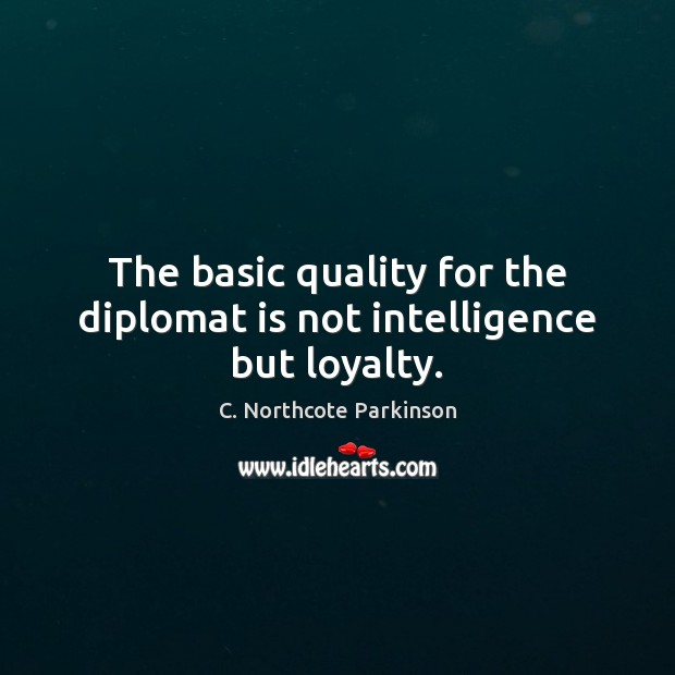 Image, The basic quality for the diplomat is not intelligence but loyalty.