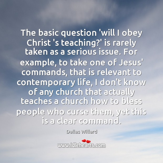 The basic question 'will I obey Christ 's teaching?' is rarely Image