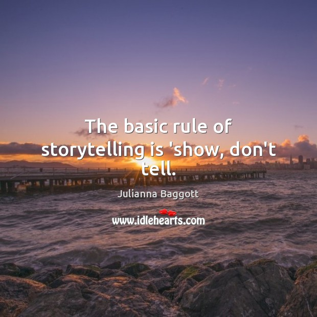 The basic rule of storytelling is 'show, don't tell. Julianna Baggott Picture Quote