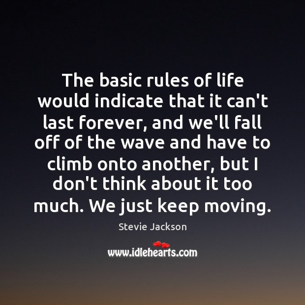 The basic rules of life would indicate that it can't last forever, Image
