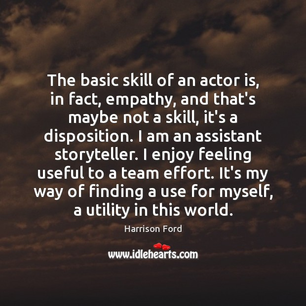 Image, The basic skill of an actor is, in fact, empathy, and that's