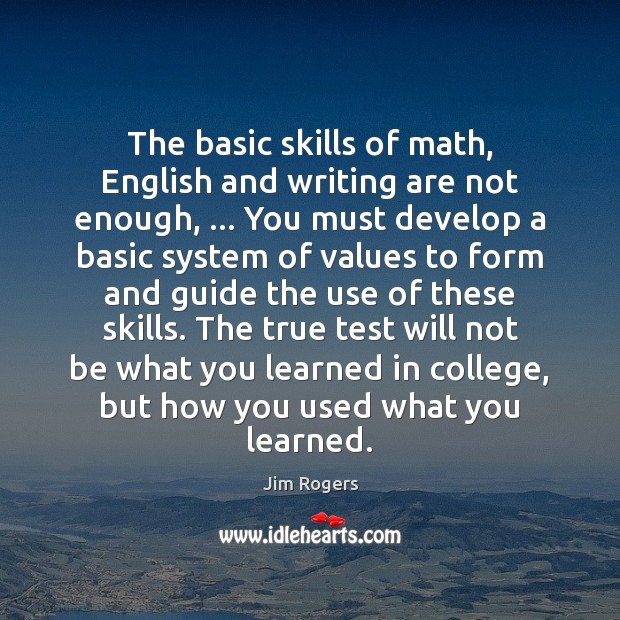 The basic skills of math, English and writing are not enough, … You Jim Rogers Picture Quote