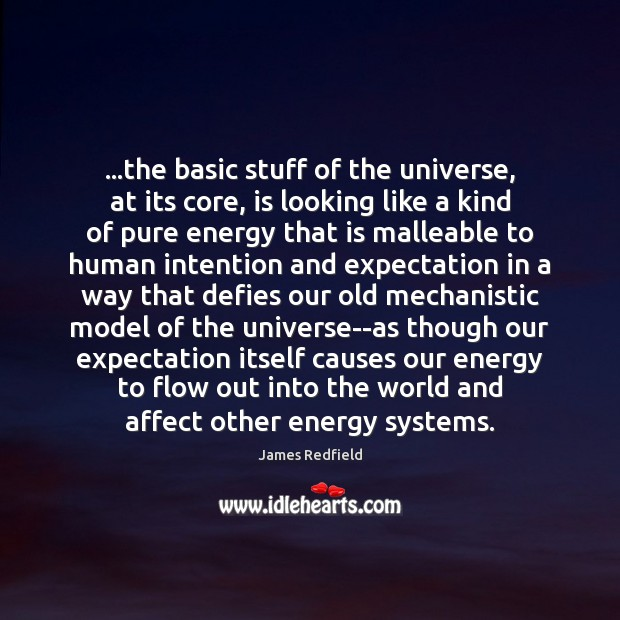 …the basic stuff of the universe, at its core, is looking like James Redfield Picture Quote