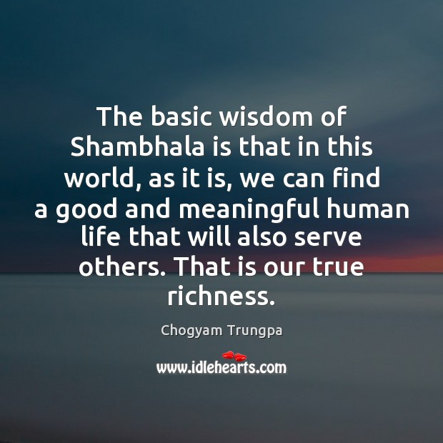 The basic wisdom of Shambhala is that in this world, as it Chogyam Trungpa Picture Quote