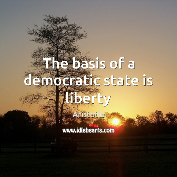 The basis of a democratic state is liberty Image